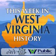 this week in WV history wv public broadcasting e-wv